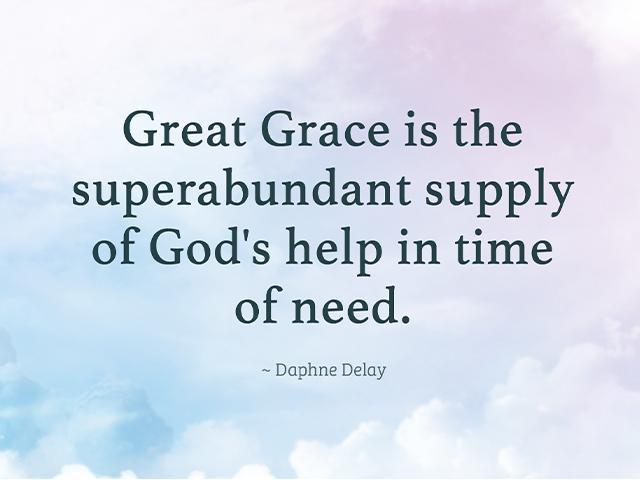 Great Grace is the superabundant supply of God